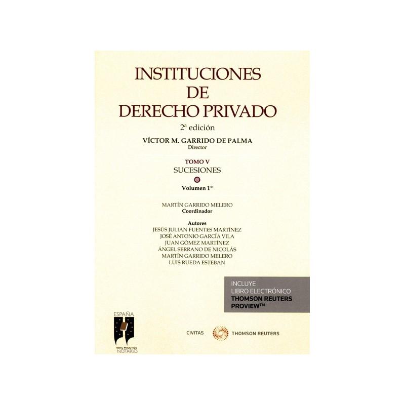 Instituciones de Derecho Privado. Tomo V. Succesiones. Volumen 1. La sucesión y las instituciones ordenadoras de la misma