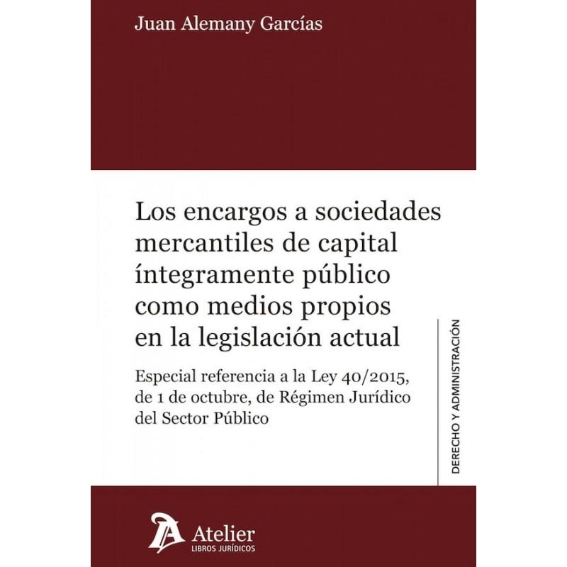 Los encargos a sociedades mercantiles de capital íntegramente público como medios propios en la legislación actual
