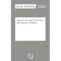 Guía Rápida Francis Lefebvre. Nueva Ley de Contratos del Sector Público