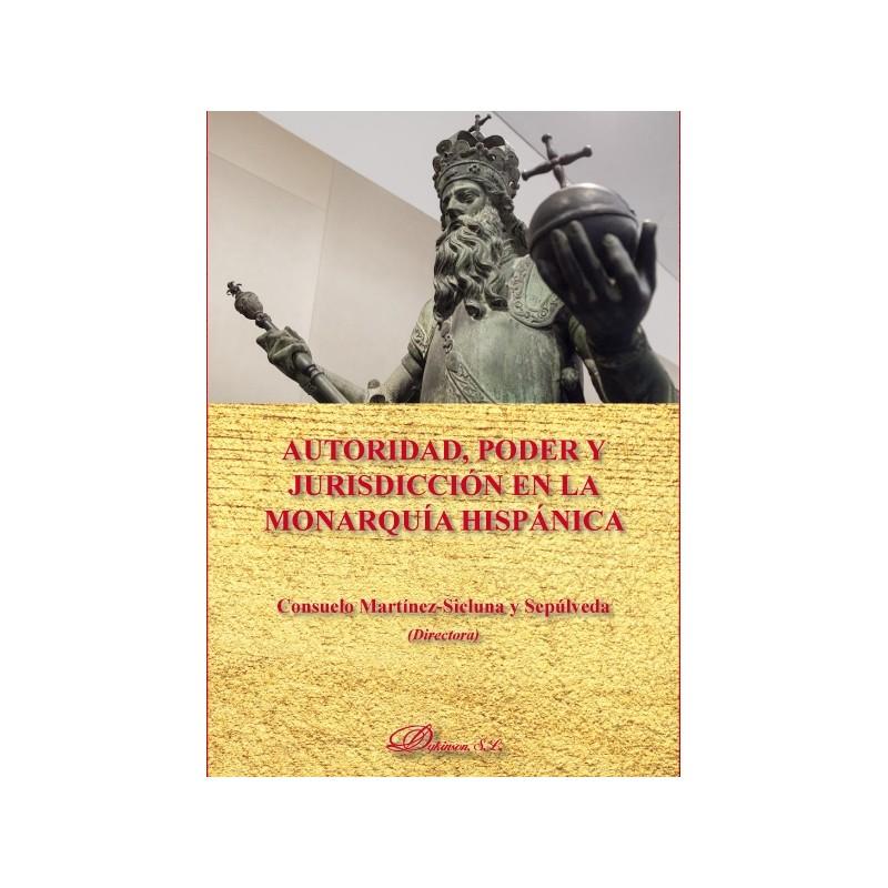 Autoridad, poder y jurisdicción en la monarquía hispánica